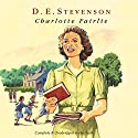 Charlotte Fairlie Audiobook by D. E. Stevenson Narrated by Hilary Neville
