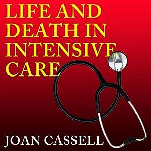 Life and Death in Intensive Care Hörbuch von Joan Cassell Gesprochen von: Laura Jennings