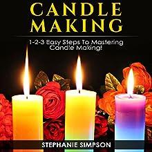 Candle Making: 1-2-3 Easy Steps to Mastering Candle Making! | Livre audio Auteur(s) : Stephanie Simpson Narrateur(s) : Millian Quinteros