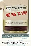 Why you drink and How to stop: Journey to freedom