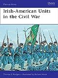 Irish-American Units in the Civil War (Men-at-Arms)