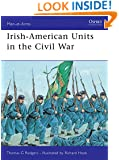 Irish-American Units in the Civil War (Men-at-Arms)