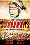 5000 Arrows: A True Account of Christs Supernatural Power Among Cannibals and Headhunters