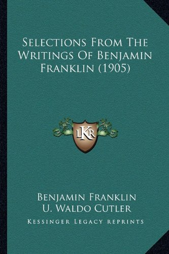 Selections from the Writings of Benjamin Franklin (1905)