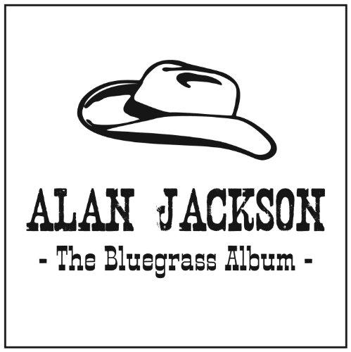 Alan Jackson - The Bluegrass Album - Zortam Music