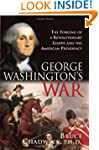 George Washington's War: The Forging...