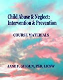 Child Abuse & Neglect: Intervention & Prevention: Course Materials