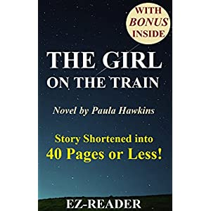 The Girl on the Train: Novel by Paula Hawkins -- Story Shortened into 40 Pages or Less! (The Girl on the Train: Shortened version -- Book, Novel, Pape