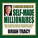 21 Success Secrets of Self-Made Millionaires  by Brian Tracy Narrated by Brian Tracy