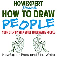 How to Draw People Audiobook by Elise White,  HowExpert Press Narrated by Nicole Graham