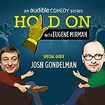Ep. 10: Josh Gondelman's Haphazard Hookup   Eugene Mirman,Josh Gondelman