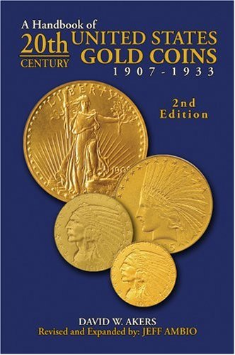 A Handbook of 20th Century U.S. Gold Coins: 1907-1933
