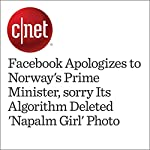 Facebook Apologizes to Norway's Prime Minister, sorry Its Algorithm Deleted 'Napalm Girl' Photo | Alfred Ng