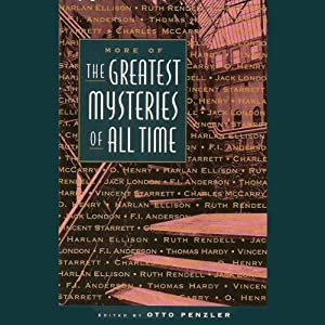 More of the Greatest Mysteries of All Time | [Harlan Ellison, Vincent Starrett, Ruth Rendell, F.I. Anderson, Thomas Hardy, O. Henry, Jack London]