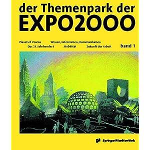 der Themenpark der EXPO2000 - die Entdeckung einer neuen Welt: Band 1: Planet of Visions /