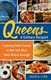 Queens: A Culinary Passport: Exploring Ethnic Cuisine in New York Citys Most Diverse Borough