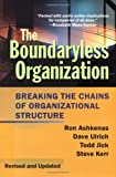 The Boundaryless Organization: Breaking the Chains of Organization Structure, Revised and Updated [Hardcover] [2002] 2 Ed. Ron Ashkenas, Dave Ulrich, Todd Jick, Steve Kerr