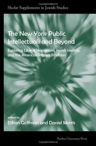 New York Public Intellectuals And Beyond: Exploring Liberal Humanism, Jewish Identity, And The American Protest Tradition (Shofar Supplements In Jewish Studies)