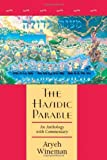 img - for The Hasidic Parable: An Anthology with Commentary by Rabbi Aryeh Wineman (2001-05-01) book / textbook / text book