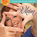 On a Whim: Katie Weldon Series, Book 2 Audiobook by Robin Jones Gunn Narrated by Emily Sophia Knapp