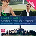 A Mistake, a Prince and a Pregnancy (       UNABRIDGED) by Maisey Yates Narrated by Laurence Bouvard