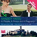 A Mistake, a Prince and a Pregnancy   Maisey Yates