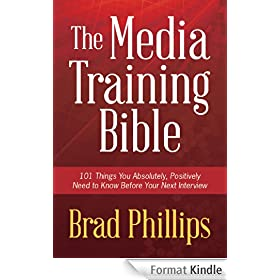 The Media Training Bible: 101 Things You Absolutely, Positively Need To Know Before Your Next Interview (English Edition)
