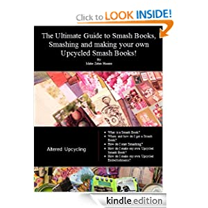 Free Kindle Book: The Ultimate Guide to Smash Books, Smashing and making your own Upcycled Scrapbooks! (Green Crafts), by Mahe Zehra Husain. Publication Date: June 14, 2012