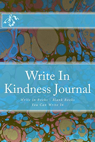 Write In Kindness Journal: Write In Books - Blank Books You Can Write In