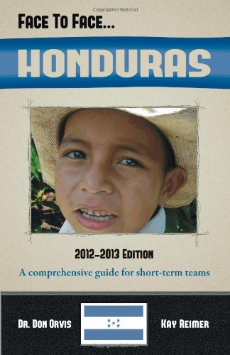 Face to Face...HONDURAS (A comprehensive country guide and destination specific booklet for short term missions, church and youth team trips, and Christian working vacations)