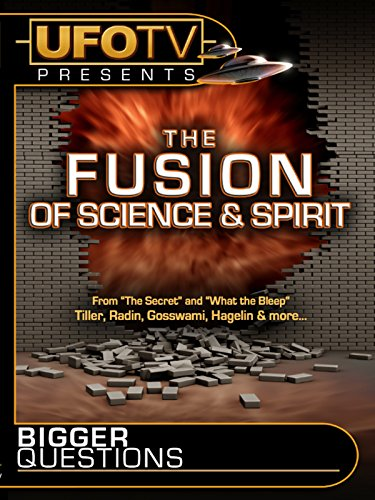 UFOTV Presents The Fusion Of Science And Spirit
