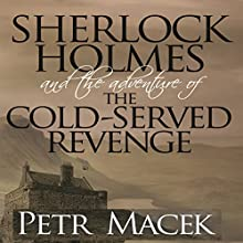 Sherlock Holmes and the Adventure of the Cold-Served Revenge Audiobook by Petr Macek Narrated by Dominic Lopez