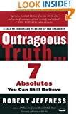 Outrageous Truth...: Seven Absolutes You Can Still Believe