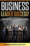 Business Leader Success!: An Introduction To Elite Business Leaders! Volume 1