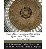 [ EXECUTIVE COMPENSATION: SIX QUESTIONS THAT NEED ANSWERING ] By Abowd, John M ( Author) 2013 [ Paperback ]