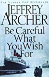 Jeffrey Archer Be Careful What You Wish for Signed Edit (Signed Edition)