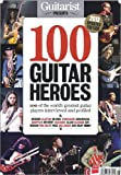 img - for Guitarist Presents 100 Guitar Heroes (Future Publishing LTD. (2013 Updated Edition)) book / textbook / text book