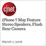 iPhone 7 May Feature Stereo Speakers, Flush Rear Camera | Lance Whitney