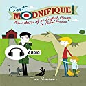 C'est Modnifique!: Adventures of an English Grump in Rural France Audiobook by Ian Moore Narrated by Ian Moore
