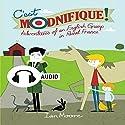 C'est Modnifique!: Adventures of an English Grump in Rural France Hörbuch von Ian Moore Gesprochen von: Ian Moore