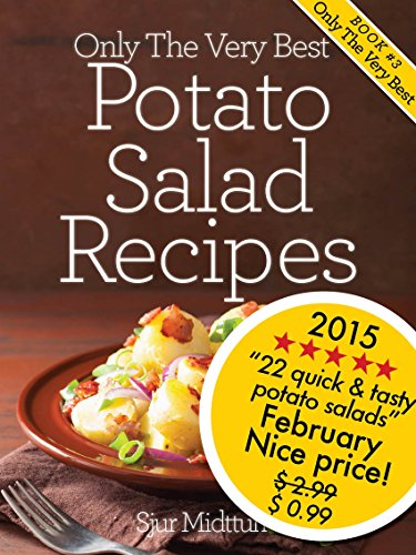 Free Kindle Book : Potato Salad Recipes: 22 Tasty, Quick And Easy Potato Salad Recipes And Potato Salad Recipe Tips For All Occasions (Only The Very Best Recipes Book 3)