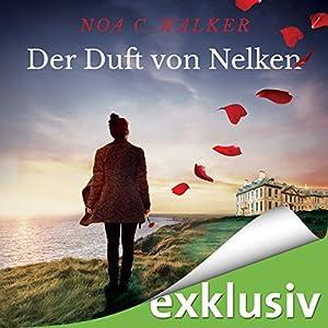 Der Duft von Nelken Hörbuch von Noa C. Walker Gesprochen von: Christiane Marx