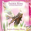 Journey to the Faerie Ring  by Alicen Geddes-Ward Narrated by Alicen Geddes-Ward