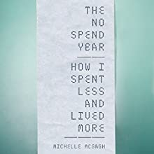 The No Spend Year: How I spent less and lived more Audiobook by Michelle McGagh Narrated by Lucy Brownhill
