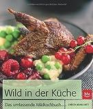 Wild in der Küche: Der Kochklassiker mit 325 Rezepten