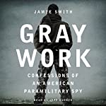 Gray Work: Confessions of an American Paramilitary Spy | Jamie Smith