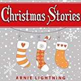Christmas Stories for Kids (Bonus Christmas Jokes Included): Cute Christmas Stories for Kids & Beginning Readers ~ Arnie Lightning