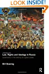 Law, Rights and Ideology in Russia: L...