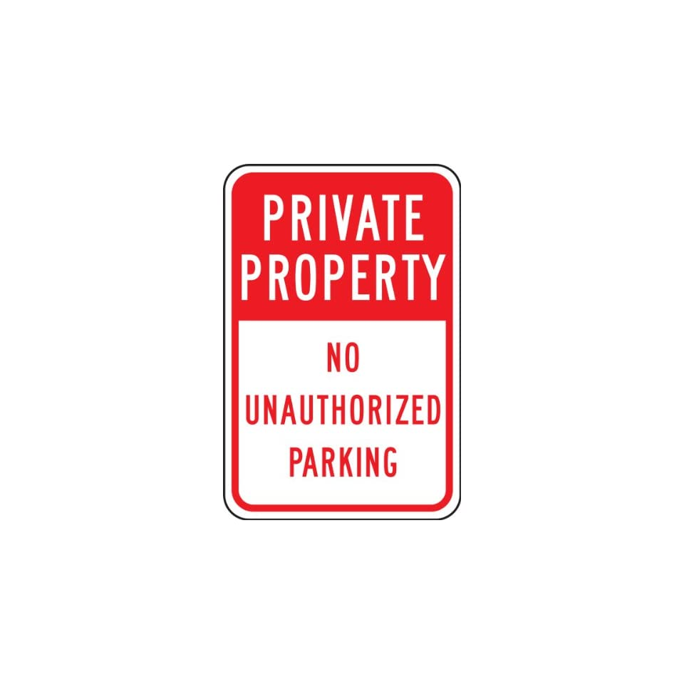 Accuform Signs FRP296RA Engineer Grade Reflective Aluminum Parking Sign, Legend PRIVATE PROPERTY NO UNAUTHORIZED PARKING, 18 Length x 12 Width x 0.080 Thickness, Red on White