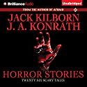 Horror Stories: Twenty Six Scary Tales (       UNABRIDGED) by Jack Kilborn, J. A. Konrath Narrated by MacLeod Andrews
